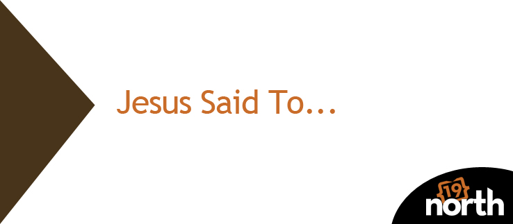 Jesus Said To...