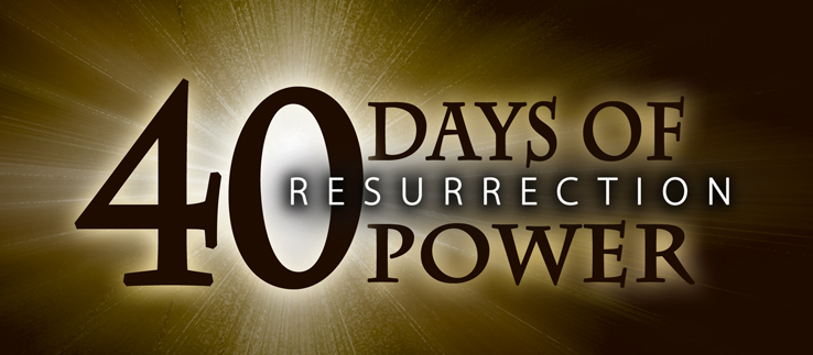 40 Days of Resurrection Power