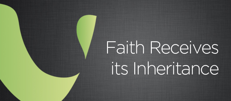 Faith Receives its Inheritance